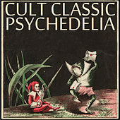 Cult Classic Psychedelia by Various Artists