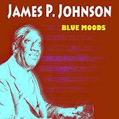 Blue Moods (20 Hits and Rare Songs) by James P. Johnson