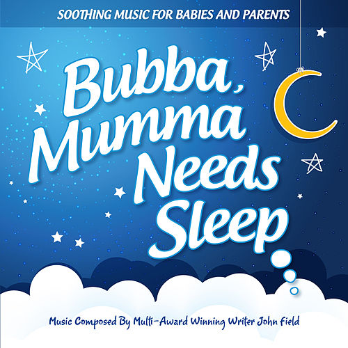 Bubba, Mumma Needs Sleep by John Field