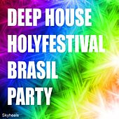 Deep House Holyfestival Brasil Party by Various Artists