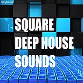 Square Deep House Sounds by Various Artists