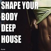 Shape Your Body Deep House by Various Artists