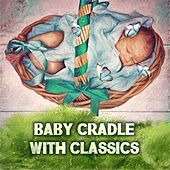 Baby Cradle with Classics – Baby Sleep Music Lullabies, Soothing White Noise Sleep Sounds, Lullabies for Little Dreamers by Baby Cradle Club
