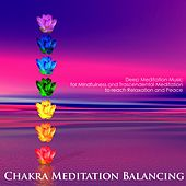 Chakra Meditation Balancing - Deep Meditation Music for Mindfulness and Trascendental Meditation to Reach Relaxation and Peace by Chakra Meditation Specialists