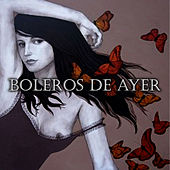 Boleros de ayer by Various Artists