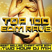 Top 100 Edm Rave Best Selling Chart Hits 2014 + Two Hour DJ Mix by Various Artists