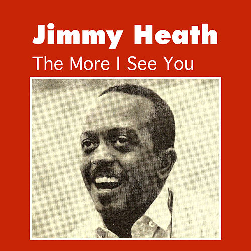 The More I See You by Jimmy Heath