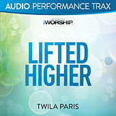 Lifted Higher (Audio Performance Trax) by Twila Paris