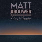 Writing to Remember by Matt Brouwer
