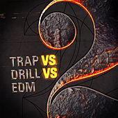 Trap vs Drill vs EDM 2 by Various Artists