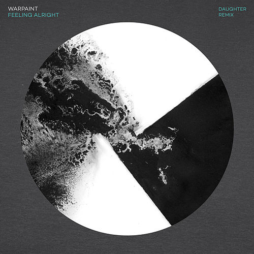 Feeling Alright (Daughter Remix) by Warpaint