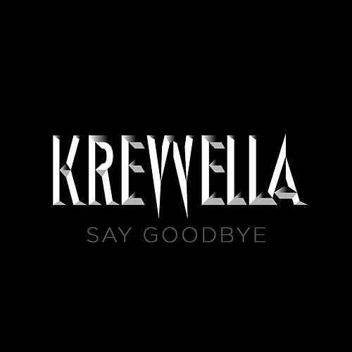 Say Goodbye by Krewella
