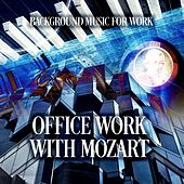 Office Work with Mozart – Background Music for Work, Chillout for the Workplace, Soothing  Music for Concentration & Stress Relief by Office Work Music Comapany