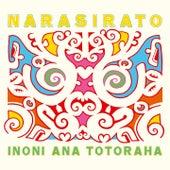 Inoni Ana Totoraha by Narasirato