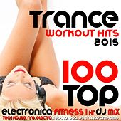 100 Top Trance Workout Hits 2015 Electronica Fitness 1 Hr DJ Mix by Various Artists