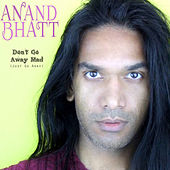Don't Go Away Mad (Just Go Away) - Single by Anand Bhatt