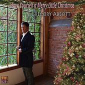 Have Yourself a Merry Little Christmas by Gregory Abbott