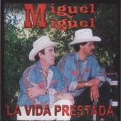 La Vida Prestada by Miguel Y Miguel