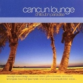 Cancun Lounge - Chillout In Paradise by Various Artists