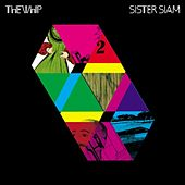 Sister Siam by The Whip
