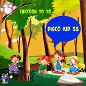 Disco Kid 33 (Cartoon Yo Yo) by Various Artists
