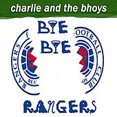 Bye Bye Rangers by Charlie and the Bhoys