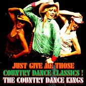 Just Give Me Those Country Dance Classics by Country Dance Kings