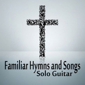 Familiar Hymns and Songs on Solo Guitar by The O'Neill Brothers Group