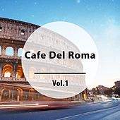 Cafe Del Roma, Vol. 1 (Finest Chillout Tunes with a Meditarranean and Italian Flair) by Various Artists