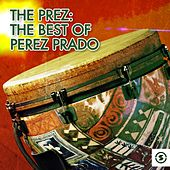 The Prez: The Best of Perez Prado by Perez Prado
