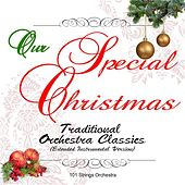 Our Special Christmas: Traditional Orchestra Classics (Extended Instrumental Version) by 101 Strings Orchestra