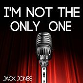 I'm Not the Only One by Jack Jones