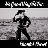 No Good Way to Die by Chantal Claret