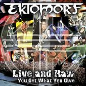 Live and Raw - You Get What You Give by Ektomorf