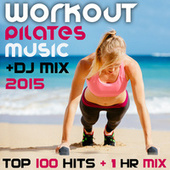 Workout Pilates Music DJ Mix 2015 Top 100 Hits + 1 Hr Mix by Various Artists