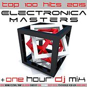 Electronica Masters Top 100 Hits 2015 + One Hour DJ Mix by Various Artists