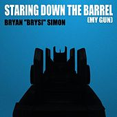 Staring Down the Barrel (My Gun) by Bryan