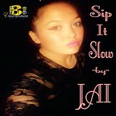 Sip It Slow by Jai