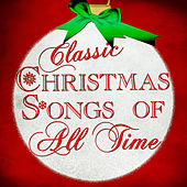 Classic Christmas Songs of All Time by Various Artists