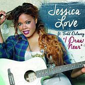 I Draw Near (feat. Todd Dulaney) by Jessica Love