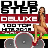 Dubstep Deluxe 100 Top Hits 2015 + DJ Mix by Various Artists