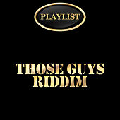 Those Guys Riddim Playlist by Various Artists