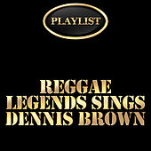 Reggae Legends Sing Dennis Brown Playlist by Various Artists