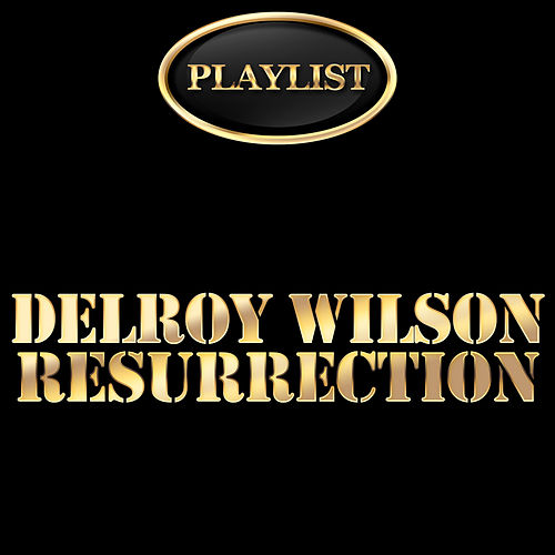 Delroy Wilson Resurrection Playlist by Delroy Wilson