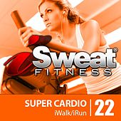 iSweat Fitness Music Vol. 22: Super Cardio (145-156 BPM For Running, Walking,Elliptical, Treadmill, Aerobics, Fitness) by Various Artists