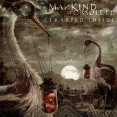 Trapped Inside by Mankind Is Obsolete