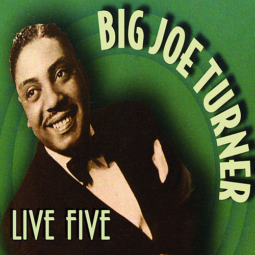 Live Five by Big Joe Turner