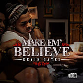 Make Em Believe by Kevin Gates