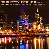 Nightlife Style Chill-Out, Vol. 1 (Funky Juice Grooves and Beats from Nujazz to Electrohouse) by Various Artists