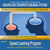 Speed Learning Program - Subliminal and Ambient Music Therapy by Binaural Beat Brainwave Subliminal Systems